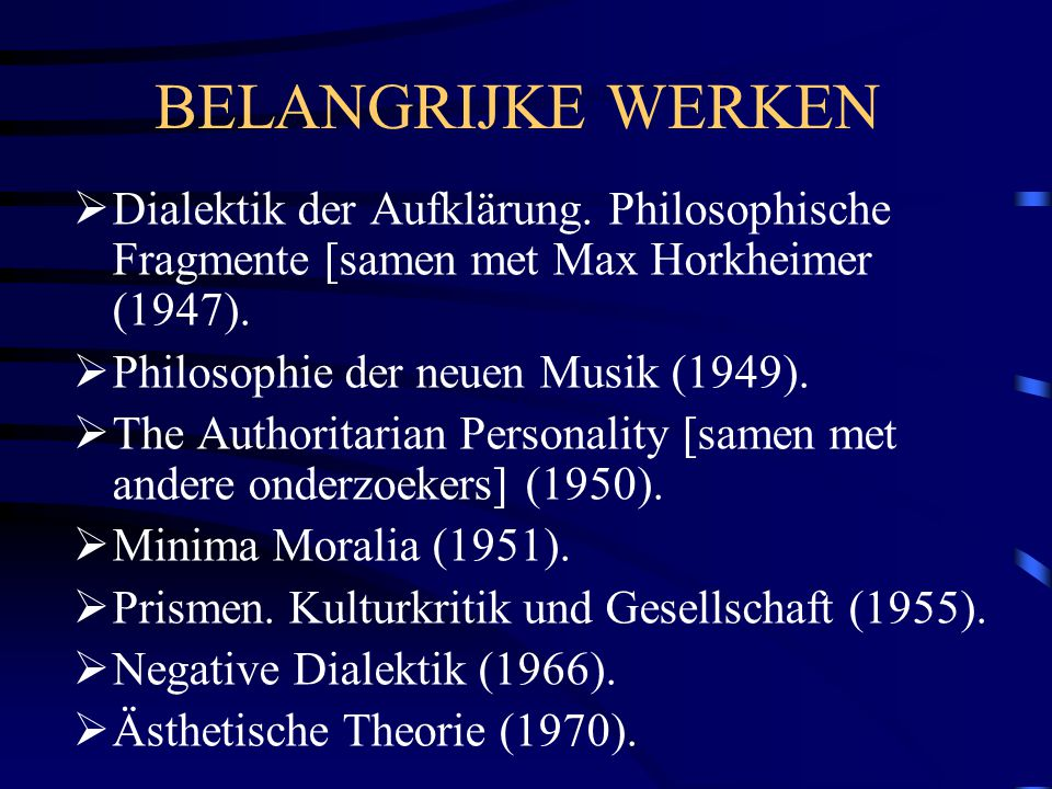 BELANGRIJKE WERKEN Dialektik der Aufklärung. Philosophische Fragmente [samen met Max Horkheimer (1947).